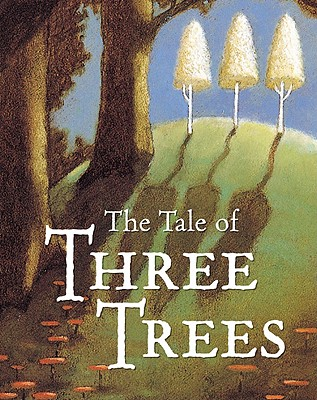 The Tale of Three Trees By Hunt, Angela Elwell/ Jonke, Tim (ILT)