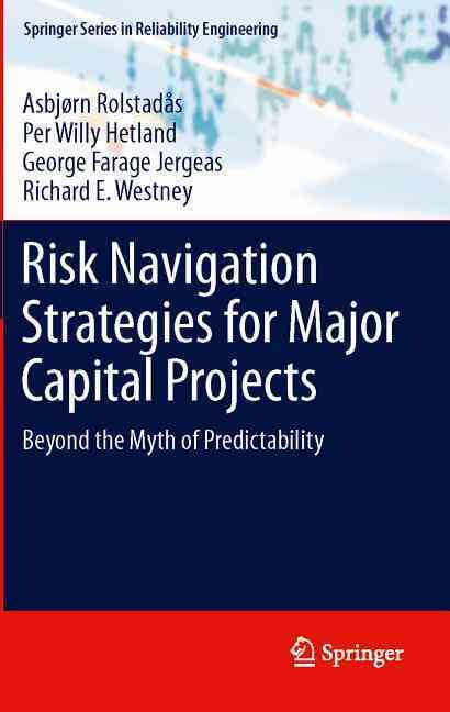 Risk Navigation Strategies for Major Capital Projects By Rolstadas, A./ Jergeas, G. F./ Westney, R. E./ Hetland, P. W.